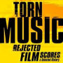 Torn Music : Rejected Film Scores