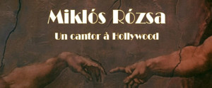 Miklos Rozsa : un cantor à Hollywood
