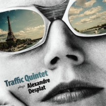 Traffic Quintet Plays Alexandre Desplat UnderScorama : Janvier 2016