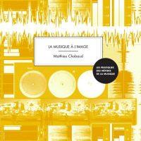 La musique à l'image : guide pratique Une nouvelle publication à destination des professionnels est désormais disponible à la vente
