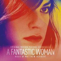 Fantastic Woman (A) (Matthew Herbert) UnderScorama : Février 2018