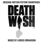 Death Wish (Ludwig Göransson) UnderScorama : Mars 2018