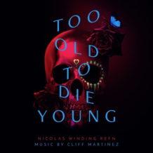 Too Old To Die Young (Cliff Martinez) UnderScorama : Juillet 2019