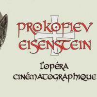 Prokofiev / Eisenstein L'opéra cinématographique