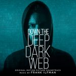 Down The Deep, Dark Web (Frank Ilfman) UnderScorama : Juillet/Août 2017