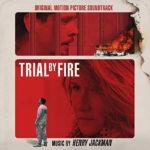 Trial By Fire (Henry Jackman) UnderScorama : Juin 2019